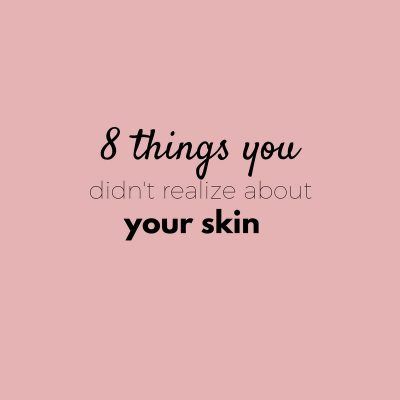8 Things You Didn't Realize About Your Skin