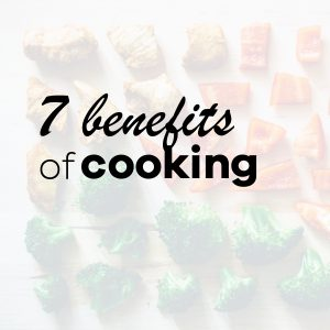 7 benefits of cooking - how to start cooking healthy