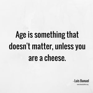 """Age is something that doesn't matter, unless you're a cheese"". Funny quotes, positive quotes, inspiring quotes, motivational quotes"