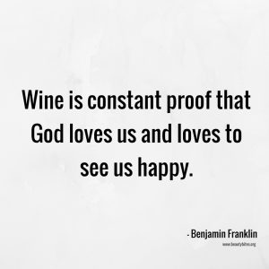 Wine is constant proof that God loves us and loves to see us happy. Funny quotes, inspirational quotes