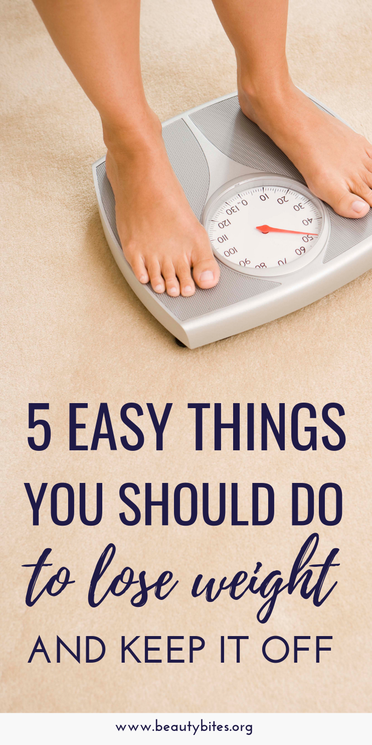 5 easy things you should do to lose weight and keep it off. Here we'll take a look at the habits and mindset you need to have to not only lose the weight, but also to never gain it back.