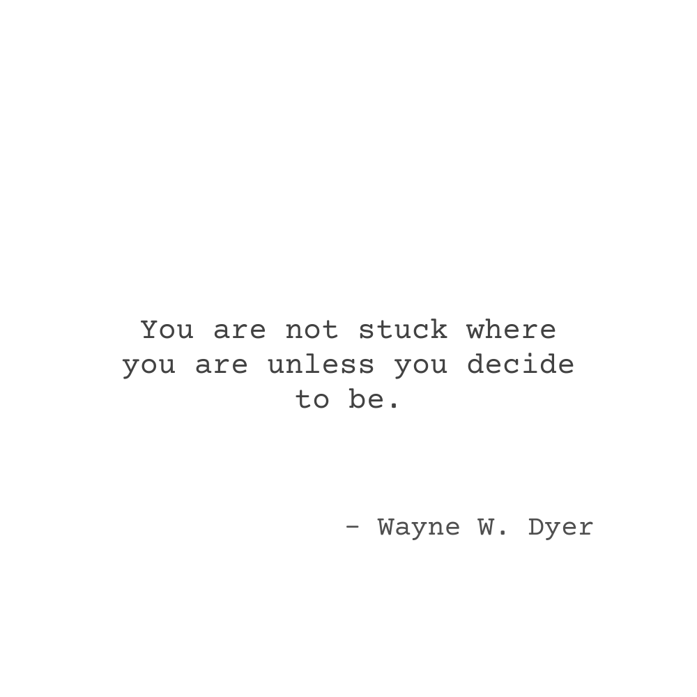 You're not stuck where you are unless you decide to be. - positive quotes | motivational quotes