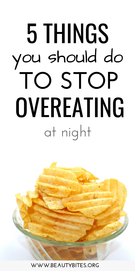 5 things you should do to stop overeating at night - how to stop overeating even when life sucks and develop healthy eating habits to lose weight, be healthier and happier with yourself.  These habits are key to establish a healthy relationship with food.