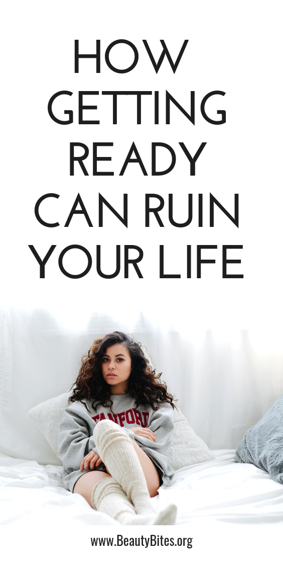 how getting ready can ruin your life - stop procrastinating by making perfect plans and schedules, get your life together!