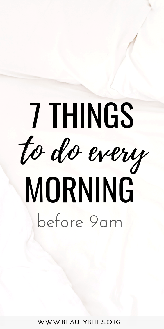 7 things to do every morning! A healthy morning routine to be healthy, happy, productive and successful, practice these 7 morning habits daily to make the most out of every day! | productivity tips | self-care ideas | www.beautybites.org