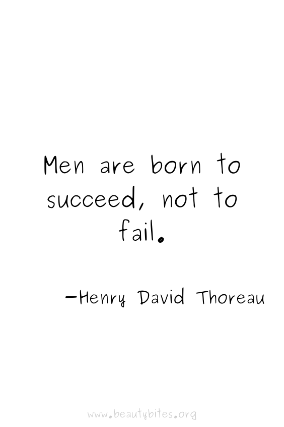 """Men are born to succeed, not to fail"" -Hendy David Thoreau Quote 