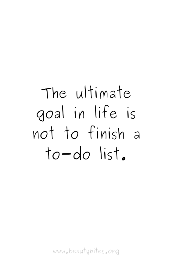 The ultimate goal in life isn't to finish a to do list Productivity quotes | motivational quotes | positive quotes | Monday motivation