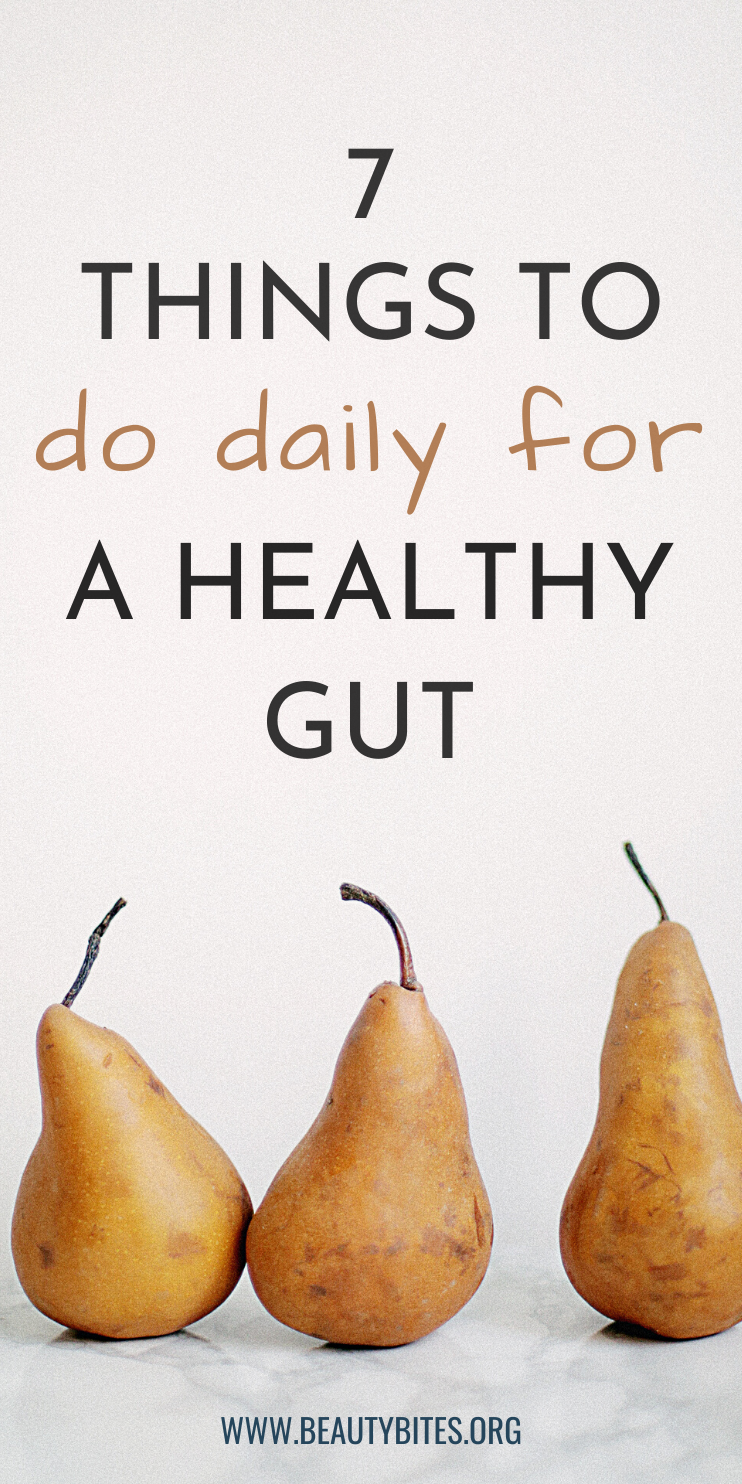 7 healthy habits to start so you can heal your gut! Do these 7 things to improve your digestion for weight loss, better skin and brain health! These daily habits are simple and very doable, but can benefit you hugely!